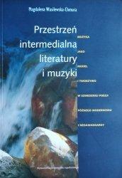 Magdalena Wasilewska-Chmura • Przestrzeń intermedialna literatury i muzyki