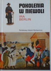 Ira Berlin • Pokolenia w niewoli. Historia niewolnictwa w Ameryce Północnej