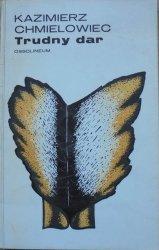 Kazimierz Chmielowiec • Trudny dar [dedykacja autora]
