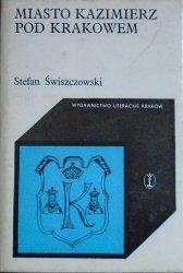 Stefan Świszczowski • Miasto Kazimierz Pod Krakowem
