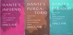 John D. Sinclair • Dante's Inferno. Dante's Purgatorio. Dante's Paradiso. Italian Text with English Translation and Comment
