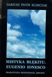 Dariusz Piotr Klimczak • Mistyka błękitu. Eugenio Ionesco dramatyczna eschatologia absurdu