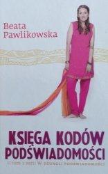 Beata Pawlikowska • Księga kodów podświadomości