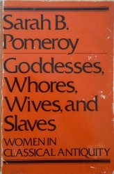 Sarah B. Pomeroy • Goddesses, Whores, Wives, and Slaves. Women in Classical Antiquity [feminizm]