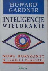 Howard Gardner • Inteligencje wielorakie. Nowe horyzonty w teorii i praktyce