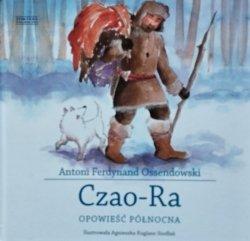 Antoni Ferdynand Ossendowski • Czao-Ra. Opowieść północna