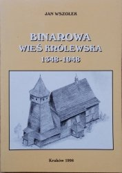 Jan Wszołek • Binarowa, wieś królewska 1348-1948