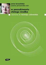 Anna Brzezińska •  W poszukiwaniu złotego środka. Rozmowy o rozwoju człowieka