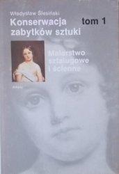 Władysław Ślesiński • Konserwacja zabytków sztuki: Malarstwo sztalugowe i ścienne. Tom 1