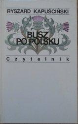Ryszard Kapuściński • Busz po polsku