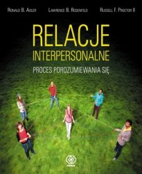 Ronald B. Adler, Lawrence B. Rosenfeld, Russell F. Proctor II • Relacje interpersonalne. Proces porozumiewania się