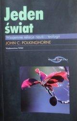 John C. Polkinghorne • Jeden świat. Wzajemne relacje nauki i teologii