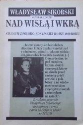 Władysław Sikorski • Nad Wisłą i Wkrą. Studium z polsko-rosyjskiej wojny 1920 roku