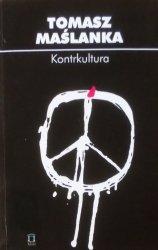 Tomasz Maślanka • Kontrkultura. Źródła i konsekwencje radykalizmu społeczno-kulturowego w perspektywie socjologii kultury