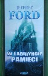 Jeffrey Ford • W labiryncie pamięci