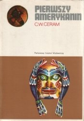 C. W. Ceram • Pierwszy Amerykanin. Zagadka studiów prekolumbijskich [Indianie prekolumbijscy]