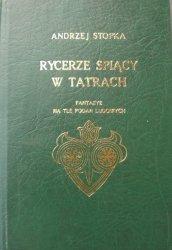 Andrzej Stopka • Rycerze śpiący w Tatrach. Fantazye na tle podań ludowych