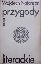 Wojciech Natanson • Moje przygody literackie [dedykacja autora]
