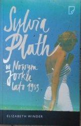 Elizabeth Winder • Sylvia Plath w Nowym Jorku. Lato 1953