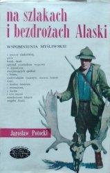 Jarosław Potocki • Na szlakach i bezdrożach Alaski - wspomnienia myśliwskie