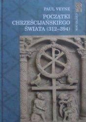 Paul Veyne •  Początki chrześcijańskiego świata (312-394)