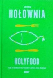 Szymon Hołownia • Holyfood, czyli 10 przepisów na smaczne i zdrowe życie duchowe