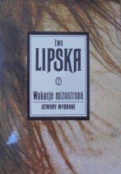 Ewa Lipska • Wakacje Mizantropa. Utwory wybrane