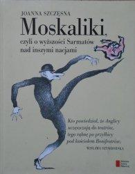 Joanna Szczęsna • Moskaliki, czyli o wyższości Sarmatów nad inszymi nacjami