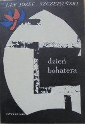 Jan Józef Szczepański • Dzień bohatera [Jerzy Jaworowski]