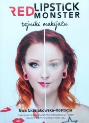 Ewa Grzelakowska-Kostoglu • Red Lipstick Monster. Tajniki makijażu