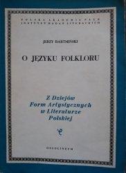 Jerzy Bartmiński • O języku folkloru. Z dziejów form artystycznych w literaturze polskiej
