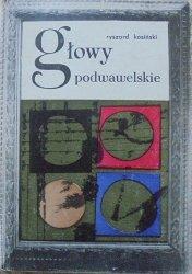 Ryszard Kosiński • Głowy podwawelskie
