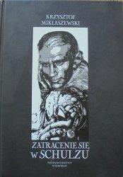 Krzysztof Miklaszewski • Zatracenie się w Schulzu. Historia pewnej fascynacji