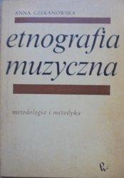 Anna Czekanowska • Etnografia muzyczna. Metodologia i metodyka