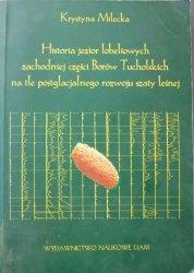 Krystyna Milecka • Historia jezior lobeliowych zachodniej części Borów Tucholskich na tle postglacjalnego rozwoju szaty leśnej
