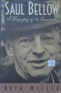 Ruth Miller • Saul Bellow. A Biography of the Imagination