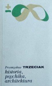 Przemysław Trzeciak • Historia, psychika, architektura