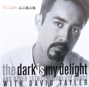 Brian Asawa • The Dark Is My Delight And Other 16th Century Lute Songs • CD