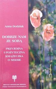 Anna Dodziuk • Dobrze nam ze sobą. Przyjemna i pożyteczna książeczka o seksie