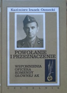 Kazimierz Iranek-Osmecki • Powołanie i przeznaczenie. Wspomnienia oficera komendy głównej AK