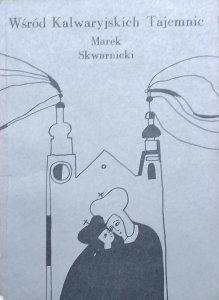 Marek Skwarnicki • Wśród Kalwaryjskich Tajemnic