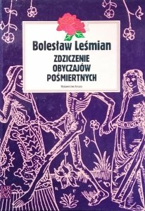 Bolesław Leśmian • Zdziczenie obyczajów pośmiertnych