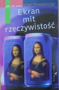red. Wojciech Józef Burszta • Ekran, mit, rzeczywistość