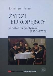 Jonathan I. Israel • Żydzi europejscy w dobie merkantylizmu 1550-1750