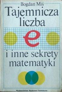 Bogdan Miś • Tajemnicza liczba e i inne sekrety matematyki