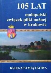 Małopolski Związek Piłki Nożnej. 105 lat w Krakowie 1911-2016 • Księga Pamiątkowa