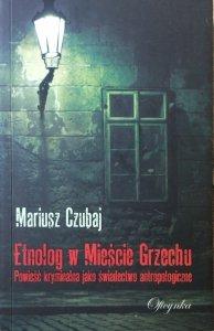 Mariusz Czubaj • Etnolog w Mieście Grzechu. Powieść kryminalna jako świadectwo antropologiczne