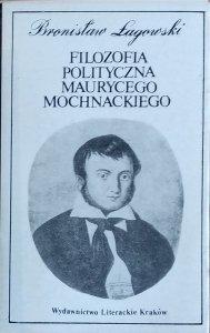 Bronisław Łagowski • Filozofia polityczna Maurycego Mochnackiego