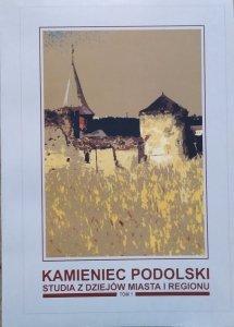 red. Feliks Kiryk • Kamieniec Podolski. Studia z dziejów miasta i regionu tom 1.