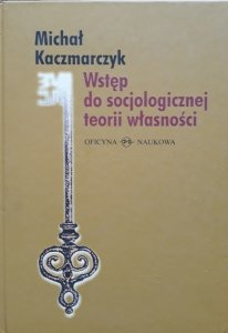 Michał Kaczmarczyk • Wstęp do socjologicznej teorii własności
